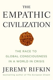 The Empathic Civilization - The Race to Global Consciousness in a World in Crisis ebook by Kobo.Web.Store.Products.Fields.ContributorFieldViewModel
