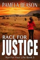 Race for Justice - Run for Your Life, #3 ebook by Pamela Beason