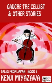 Gauche the Cellist and Other Stories ebook by Kenji Miyazawa