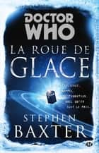 La Roue de Glace - Doctor Who, T11 ebook by Marianne Durand, Stephen Baxter