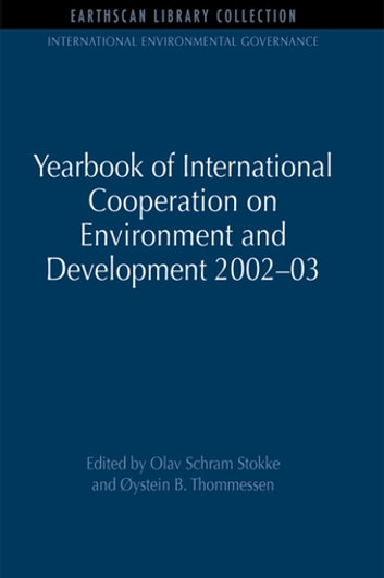 Yearbook of International Cooperation on Environment and Development 2002-03 ebook by Olav Schram Stokke,Oystein B. Thommessen