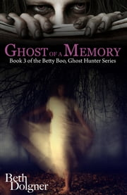 Ghost of a Memory - Book 3 of the Betty Boo, Ghost Hunter Series ebook by Beth Dolgner
