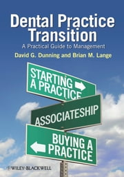 Dental Practice Transition - A Practical Guide to Management ebook by David G. Dunning,Brian M. Lange
