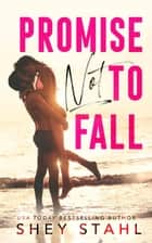 Promise Not To Fall ebook by Shey Stahl