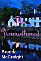 The Unmothered ebook by Brenda McCreight