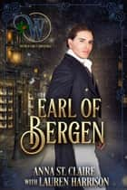 Earl of Bergen - Wicked Regency Romance ebook by Anna St.Claire, Wicked Earls' Club, Lauren Harrison