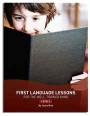 First Language Lessons for the Well-Trained Mind: Level 2 (Second Edition) (First Language Lessons) ebook by Jessie Wise
