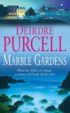 Marble Gardens - A moving tale of friendship, marriage and motherhood ebook by Deirdre Purcell