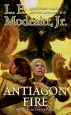 Antiagon Fire ebook by L. E. Modesitt