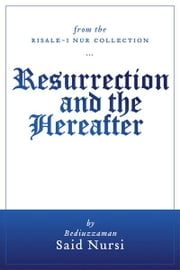 Resurrection and The Hereafter (Translated) ebook by Bediuzzaman Said Nursi,Sukran Vahide