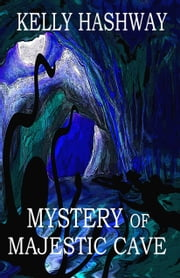 Mystery of Majestic Cave ebook by Kelly Hashway