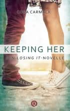 Keeping her - Een Losing it-novelle ebook by Cora Carmack, Lona Aalders