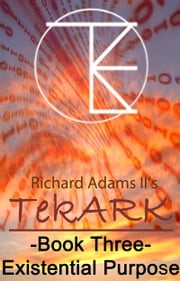 TekARK Book Three: Our Existential Purpose ebook by Richard T. Adams II