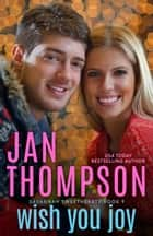 Wish You Joy - A Christmas Christian Romance ebook by Jan Thompson
