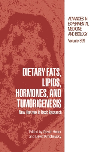 Dietary Fats, Lipids, Hormones, and Tumorigenesis - New Horizons in Basic Research ebook by