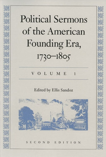 Political Sermons of the American Founding Era: 1730–1805 - In Two Volumes ebook by