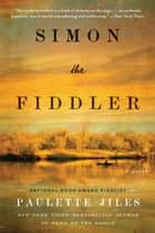 Simon the Fiddler - A Novel ebook by Paulette Jiles
