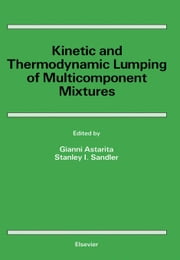 Kinetic and Thermodynamic Lumping of Multicomponent Mixtures ebook by Astarita, G.