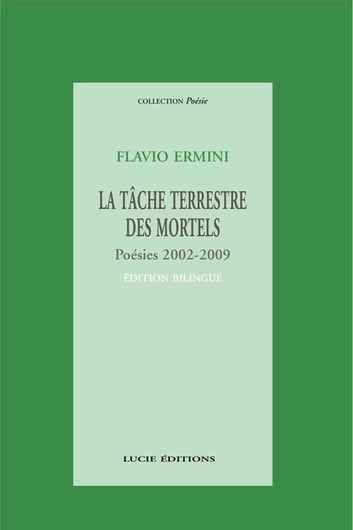La tâche terrestre des mortels - Poésies 2002-2009. Édition bilingue ebook by Flavio Ermini