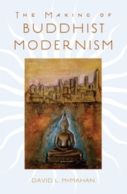 The Making of Buddhist Modernism ebook by David L. McMahan