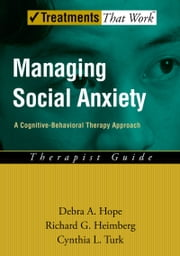 Managing Social Anxiety: A Cognitive-Behavioral Therapy Approach Therapist Guide ebook by Debra A. Hope,Richard G. Heimberg,Cynthia L. Turk