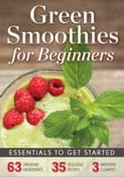 Green Smoothies for Beginners: Essentials to Get Started ebook by John Chatham