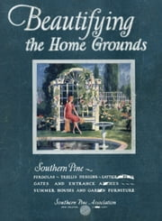 Beautifying the Home Grounds ebook by Southern Pine Association