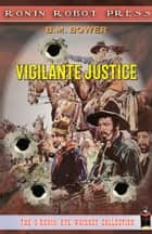 Vigilante Justice ebook by B. M. Bowers