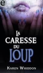 La caresse du loup ebook by Karen Whiddon