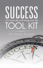 SUCCESS TOOL KIT - 23 Lessons that will change your life ebook by Dr. Samuel Tinagyei