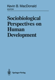 Sociobiological Perspectives on Human Development ebook by Kevin MacDonald