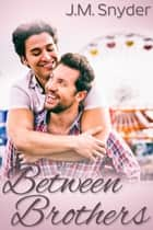 Between Brothers ebook by J.M. Snyder