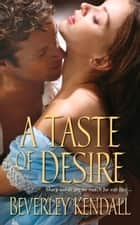 A Taste of Desire ebook by Beverley Kendall