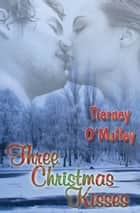 Three Christmas Kisses ebook by Tierney O'Malley