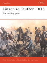 Lützen & Bautzen 1813 - The Turning Point ebook by Peter Hofschröer