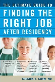 The Ultimate Guide to Finding the Right Job After Residency ebook by Kobo.Web.Store.Products.Fields.ContributorFieldViewModel