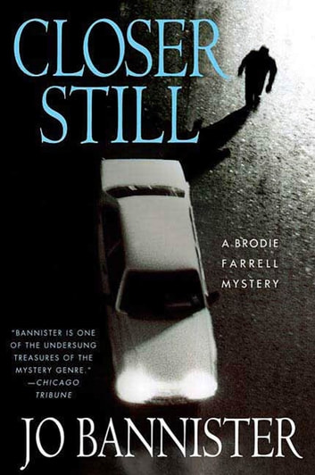Closer Still - A Brodie Farrell Mystery ebook by Jo Bannister