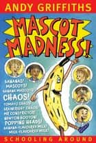 Mascot Madness!: Schooling Around 3 ebook by Andy Griffiths, Terry Denton