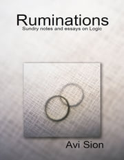 Ruminations: Sundry Notes and Essays on Logic ebook by Avi Sion