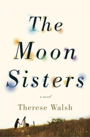 The Moon Sisters - A Novel ebook by Therese Walsh