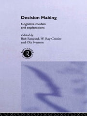Decision Making - Cognitive Models and Explanations ebook by Ray Crozier,Rob Ranyard,Ola Svenson
