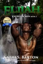 Elijah - Calhoun Men Book 2 ebook by Kathi S. Barton
