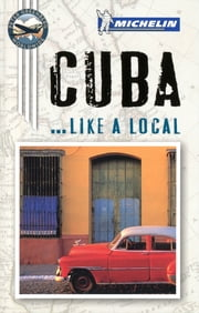 Michelin Like a Local Cuba ebook by Michelin Travel & Lifestyle,Peter Greenberg