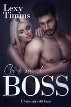 Chi è ora il Boss ebook by Lexy Timms