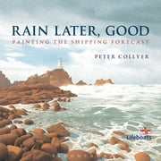 Rain Later, Good - Painting the Shipping Forecast ebook by Peter Collyer