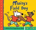 Maisy's Field Day ebook by Lucy Cousins, Lucy Cousins