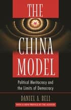 The China Model - Political Meritocracy and the Limits of Democracy ebook by Daniel A. Bell