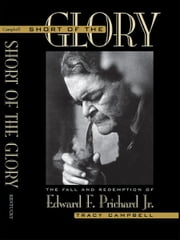 Short of the Glory - The Fall and Redemption of Edward F. Prichard Jr. ebook by Tracy Campbell
