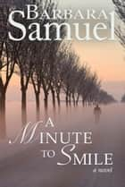 A Minute to Smile ebook by Barbara Samuel