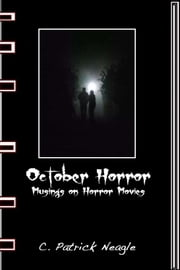 October Horror: Musings on Horror Movies ebook by C. Patrick Neagle